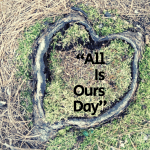 """""""All is Ours Day"""""""